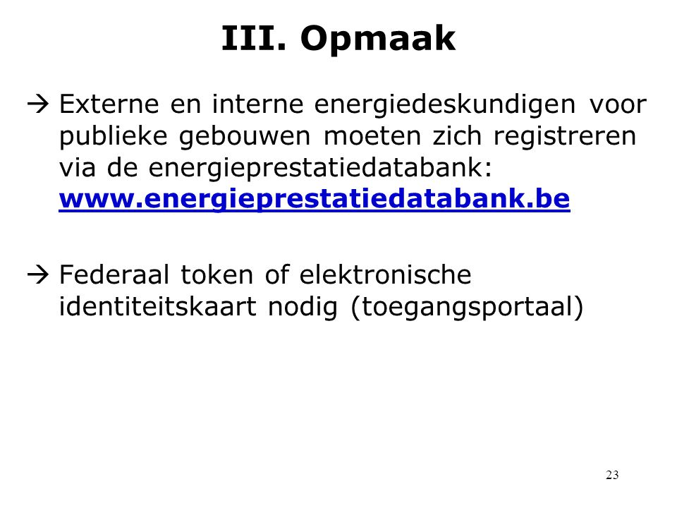 23  Externe en interne energiedeskundigen voor publieke gebouwen moeten zich registreren via de energieprestatiedatabank: www.energieprestatiedatabank.be  Federaal token of elektronische identiteitskaart nodig (toegangsportaal) III.