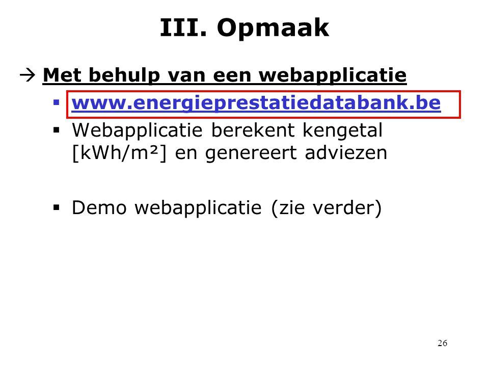 26  Met behulp van een webapplicatie  www.energieprestatiedatabank.be  Webapplicatie berekent kengetal [kWh/m²] en genereert adviezen  Demo webapplicatie (zie verder) III.