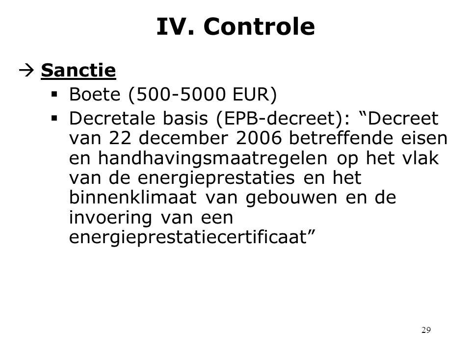 29  Sanctie  Boete (500-5000 EUR)  Decretale basis (EPB-decreet): Decreet van 22 december 2006 betreffende eisen en handhavingsmaatregelen op het vlak van de energieprestaties en het binnenklimaat van gebouwen en de invoering van een energieprestatiecertificaat IV.