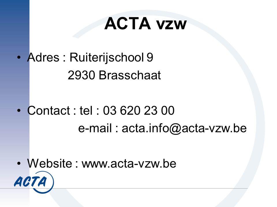 ACTA vzw Adres : Ruiterijschool 9 2930 Brasschaat Contact : tel : 03 620 23 00 e-mail : acta.info@acta-vzw.be Website : www.acta-vzw.be