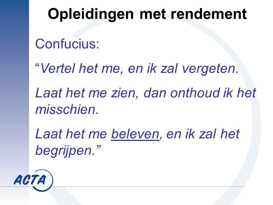 Opleidingen met rendement Confucius: Vertel het me, en ik zal vergeten.