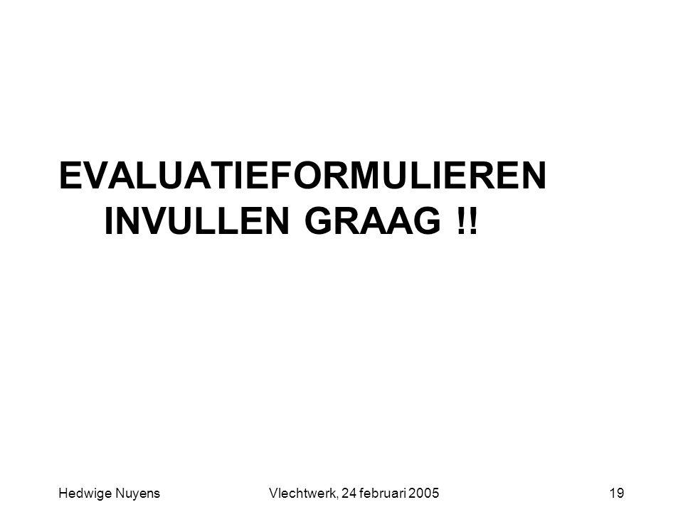 Hedwige NuyensVlechtwerk, 24 februari 200519 EVALUATIEFORMULIEREN INVULLEN GRAAG !!