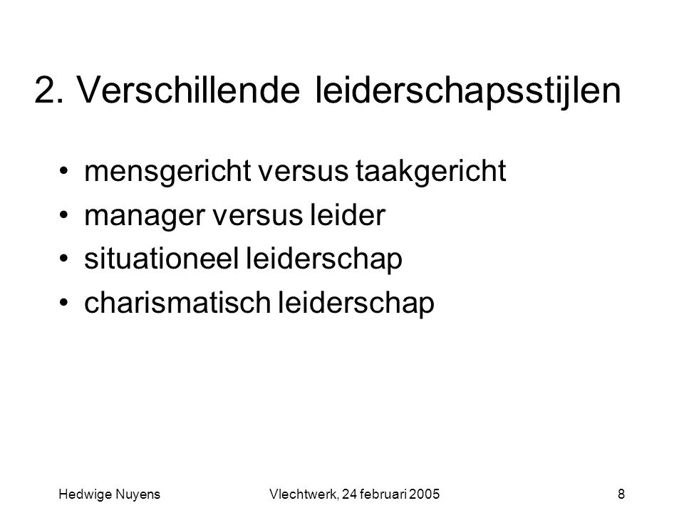 Hedwige NuyensVlechtwerk, 24 februari 20058 2. Verschillende leiderschapsstijlen mensgericht versus taakgericht manager versus leider situationeel lei