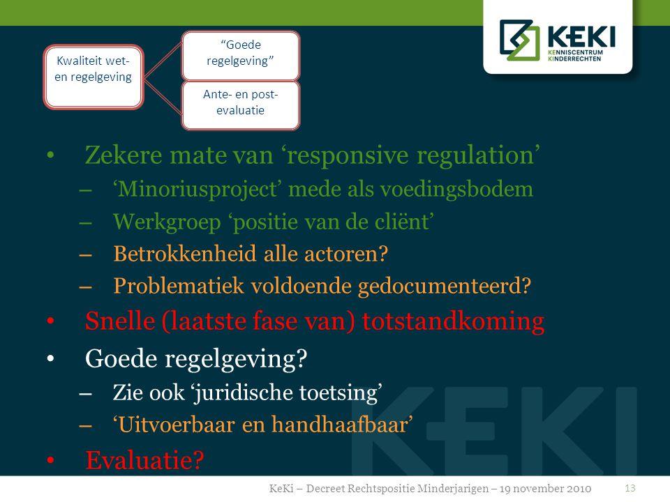 13 Ante- en post- evaluatie Goede regelgeving Kwaliteit wet- en regelgeving Zekere mate van 'responsive regulation' – 'Minoriusproject' mede als voedingsbodem – Werkgroep 'positie van de cliënt' – Betrokkenheid alle actoren.