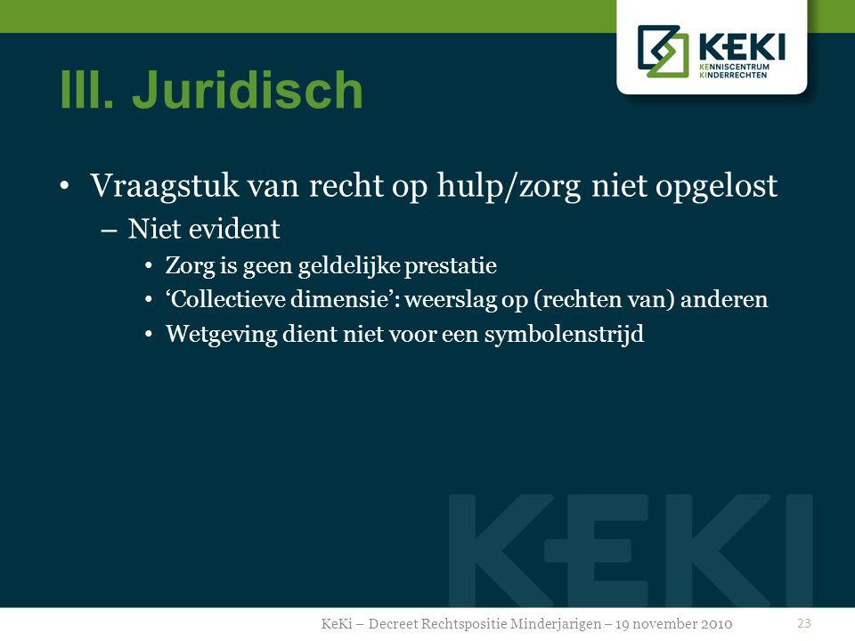 III. Juridisch Vraagstuk van recht op hulp/zorg niet opgelost – Niet evident Zorg is geen geldelijke prestatie 'Collectieve dimensie': weerslag op (re