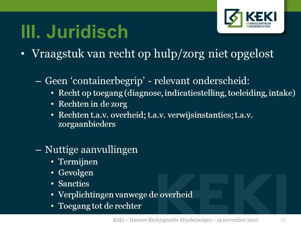 III. Juridisch Vraagstuk van recht op hulp/zorg niet opgelost – Geen 'containerbegrip' - relevant onderscheid: Recht op toegang (diagnose, indicatiest