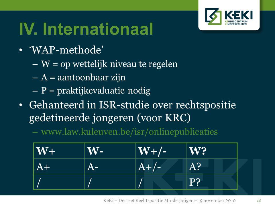 IV. Internationaal 'WAP-methode' – W = op wettelijk niveau te regelen – A = aantoonbaar zijn – P = praktijkevaluatie nodig Gehanteerd in ISR-studie ov