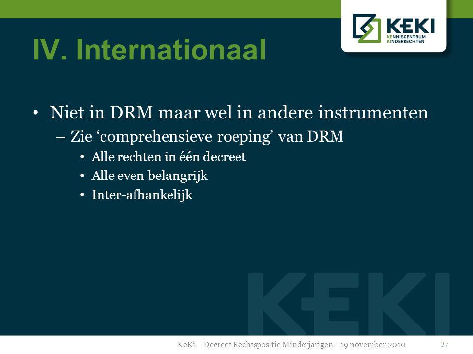 IV. Internationaal Niet in DRM maar wel in andere instrumenten – Zie 'comprehensieve roeping' van DRM Alle rechten in één decreet Alle even belangrijk