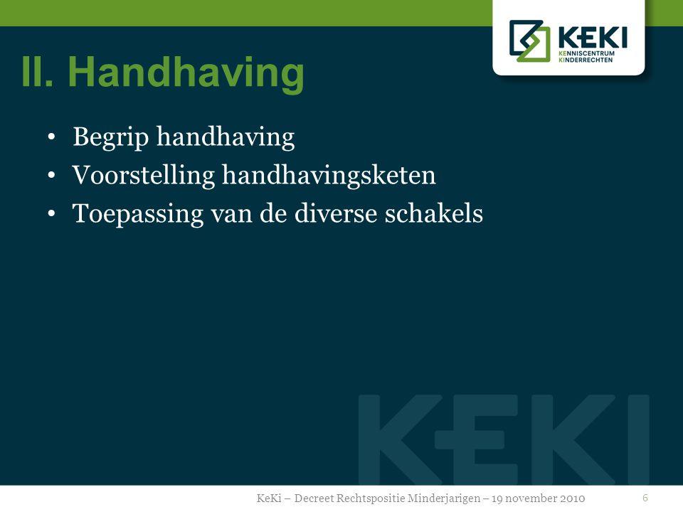 II. Handhaving Begrip handhaving Voorstelling handhavingsketen Toepassing van de diverse schakels KeKi – Decreet Rechtspositie Minderjarigen – 19 nove