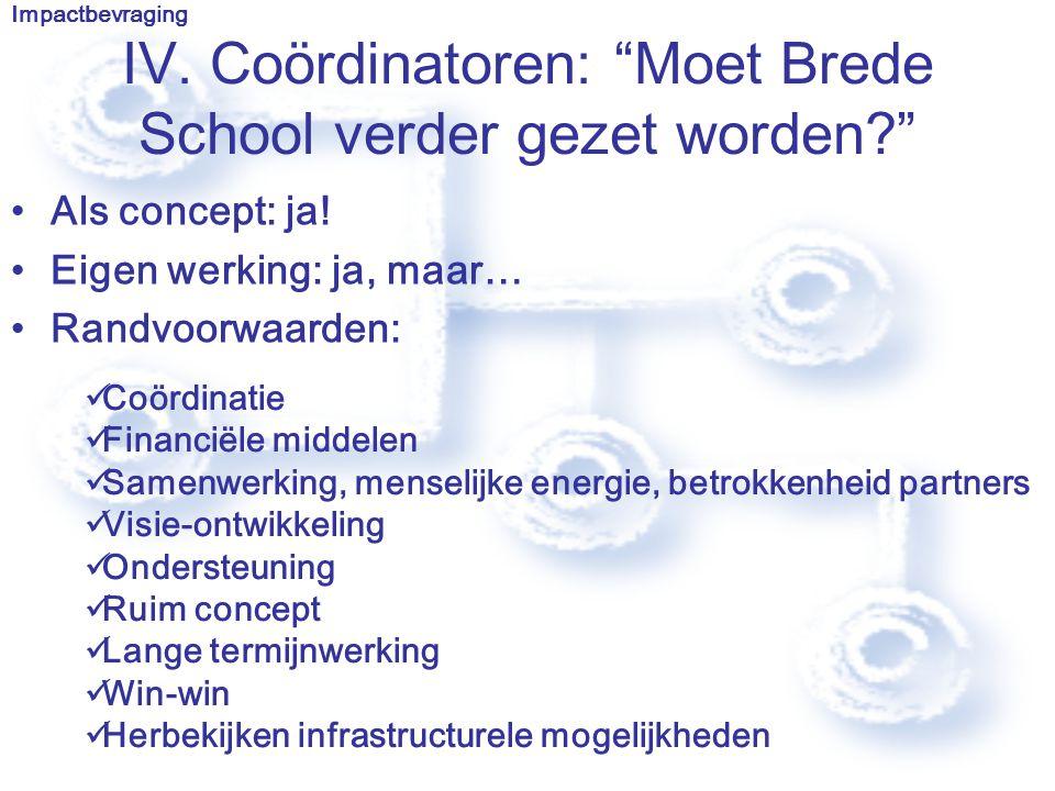 IV. Coördinatoren: Moet Brede School verder gezet worden Als concept: ja.