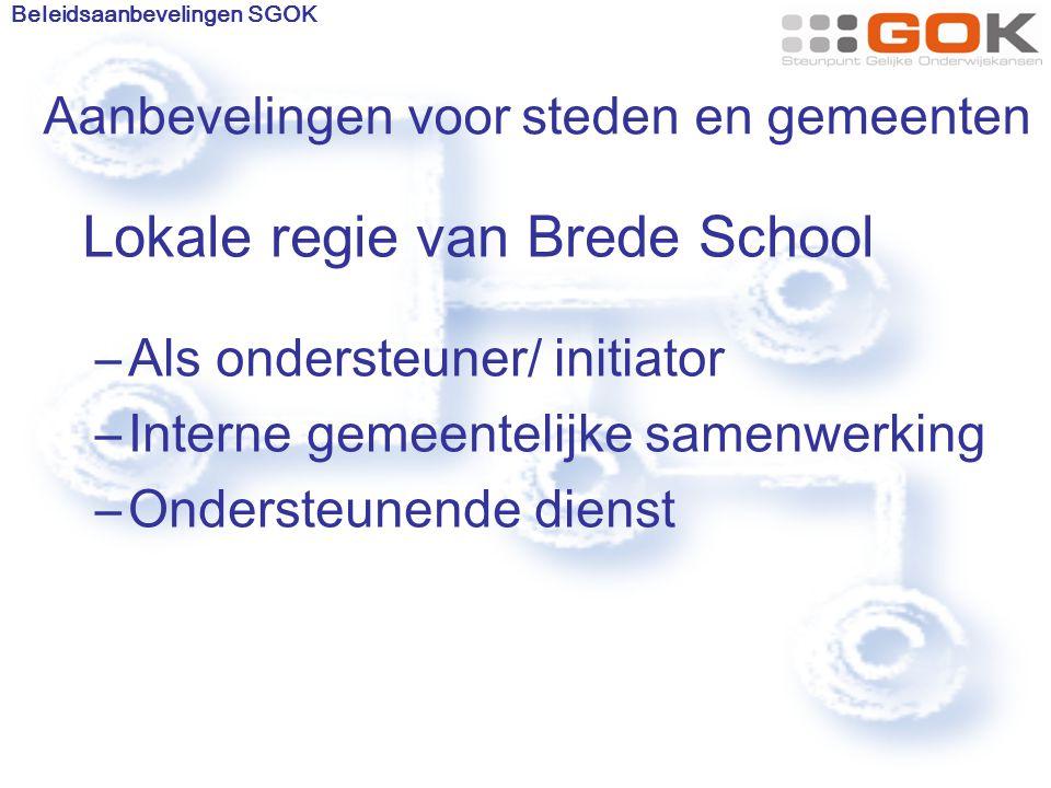 Aanbevelingen voor steden en gemeenten Lokale regie van Brede School –Als ondersteuner/ initiator –Interne gemeentelijke samenwerking –Ondersteunende dienst Beleidsaanbevelingen SGOK