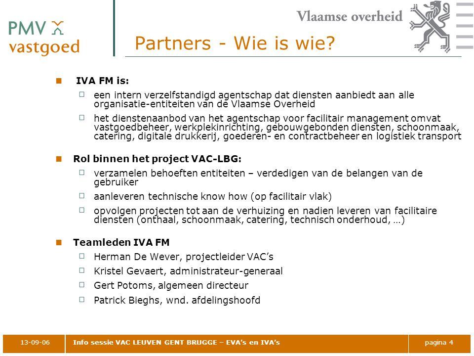 13-09-06Info sessie VAC LEUVEN GENT BRUGGE – EVA's en IVA'spagina 4 Partners - Wie is wie? IVA FM is: een intern verzelfstandigd agentschap dat dienst