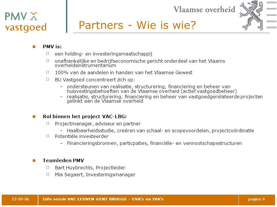13-09-06Info sessie VAC LEUVEN GENT BRUGGE – EVA's en IVA'spagina 6 Partners - Wie is wie? PMV is: een holding- en investeringsmaatschappij onafhankel