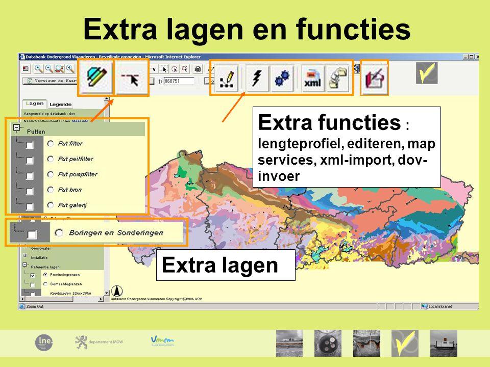 Extra functies : lengteprofiel, editeren, map services, xml-import, dov- invoer Extra lagen en functies Extra lagen