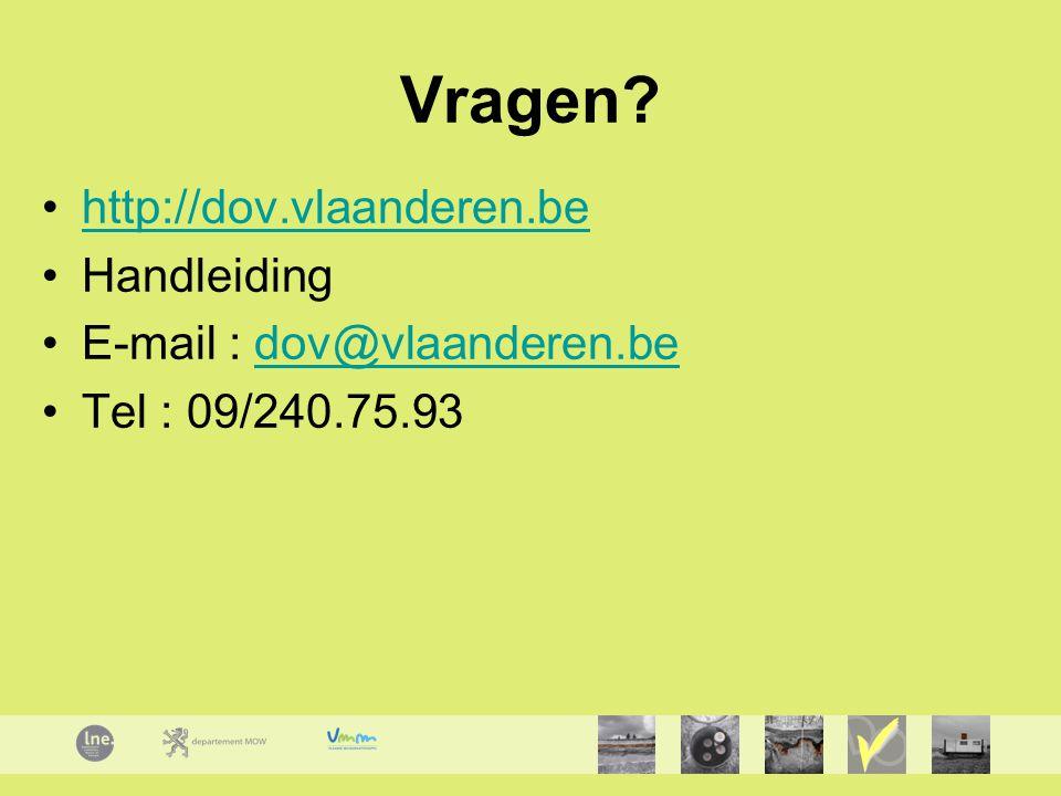 Vragen? http://dov.vlaanderen.be Handleiding E-mail : dov@vlaanderen.bedov@vlaanderen.be Tel : 09/240.75.93
