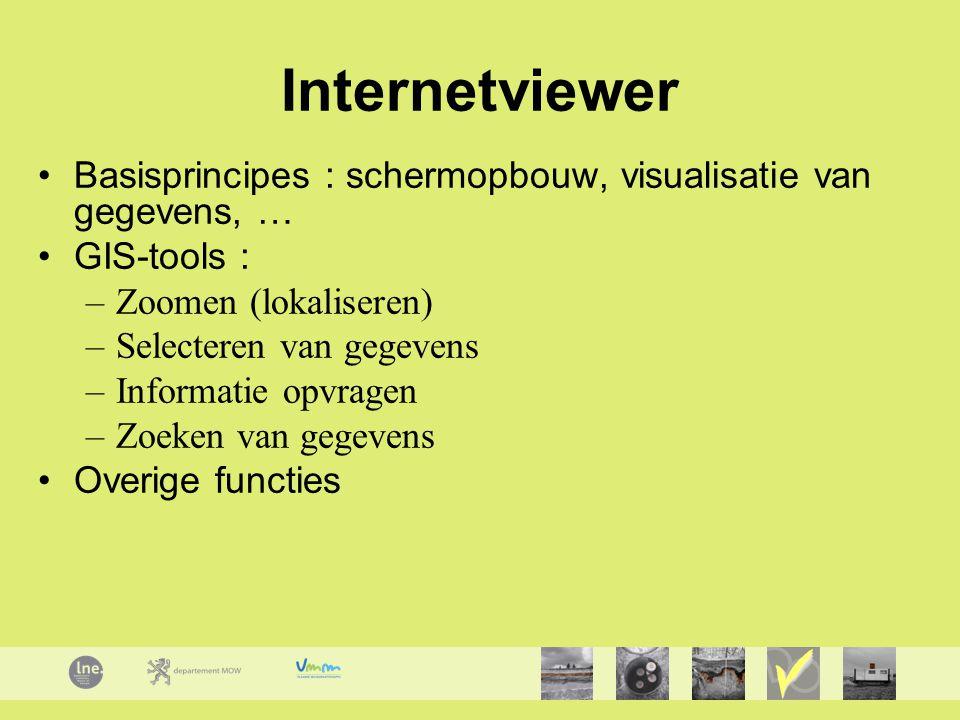 Internetviewer Basisprincipes : schermopbouw, visualisatie van gegevens, … GIS-tools : –Zoomen (lokaliseren) –Selecteren van gegevens –Informatie opvr