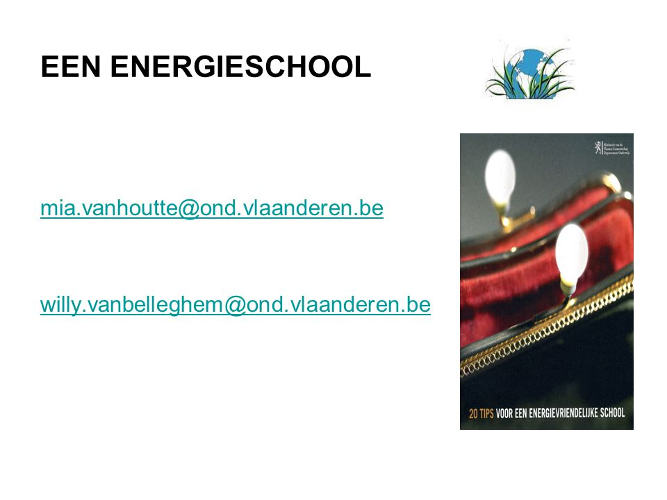 EEN ENERGIESCHOOL mia.vanhoutte@ond.vlaanderen.be willy.vanbelleghem@ond.vlaanderen.be