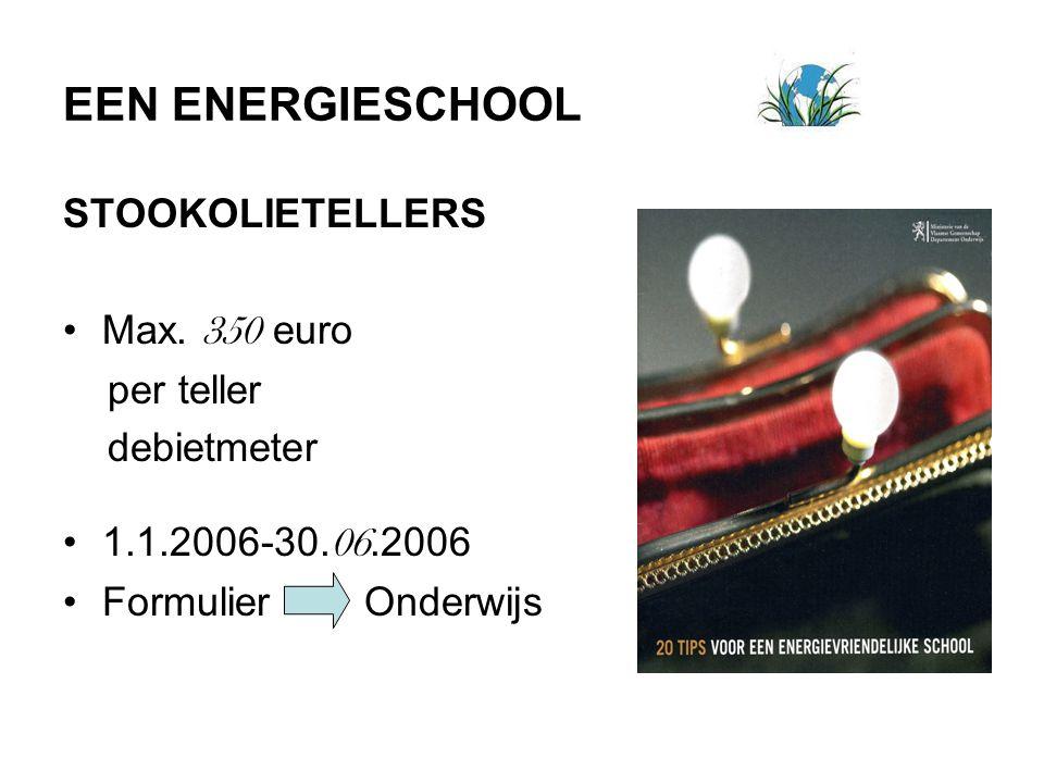EEN ENERGIESCHOOL STOOKOLIETELLERS Max. 350 euro per teller debietmeter 1.1.2006-30. 06.2006 Formulier Onderwijs