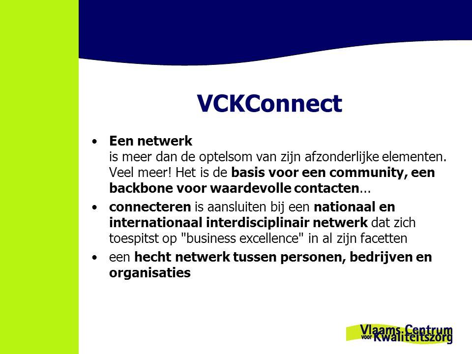VCKConnect Een netwerk is meer dan de optelsom van zijn afzonderlijke elementen. Veel meer! Het is de basis voor een community, een backbone voor waar