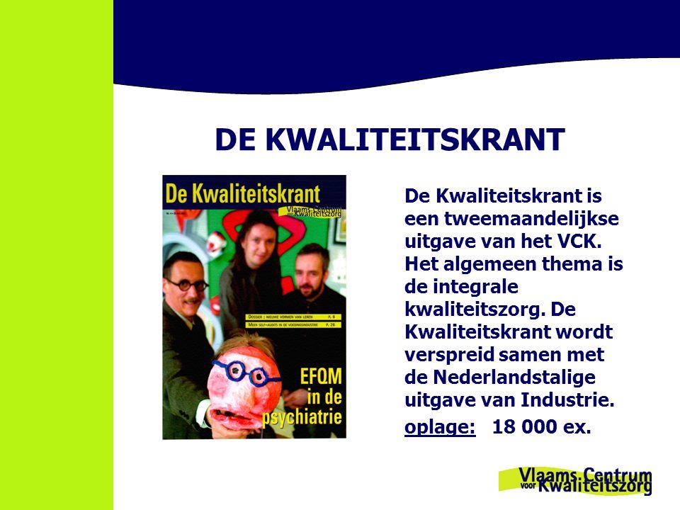DE KWALITEITSKRANT De Kwaliteitskrant is een tweemaandelijkse uitgave van het VCK. Het algemeen thema is de integrale kwaliteitszorg. De Kwaliteitskra