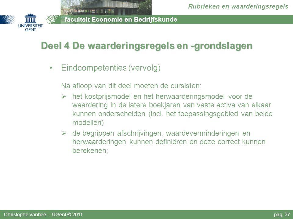 faculteit Economie en Bedrijfskunde Rubrieken en waarderingsregels Deel 4 De waarderingsregels en -grondslagen Christophe Vanhee – UGent © 2011pag.