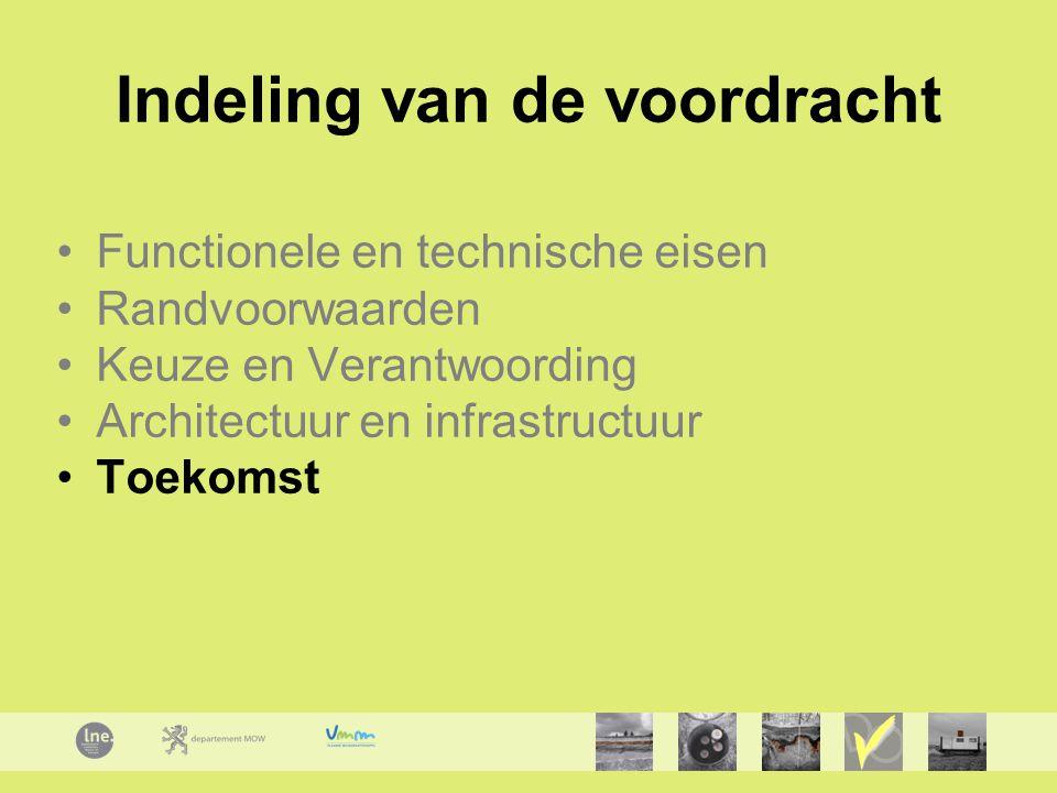 Indeling van de voordracht Functionele en technische eisen Randvoorwaarden Keuze en Verantwoording Architectuur en infrastructuur Toekomst