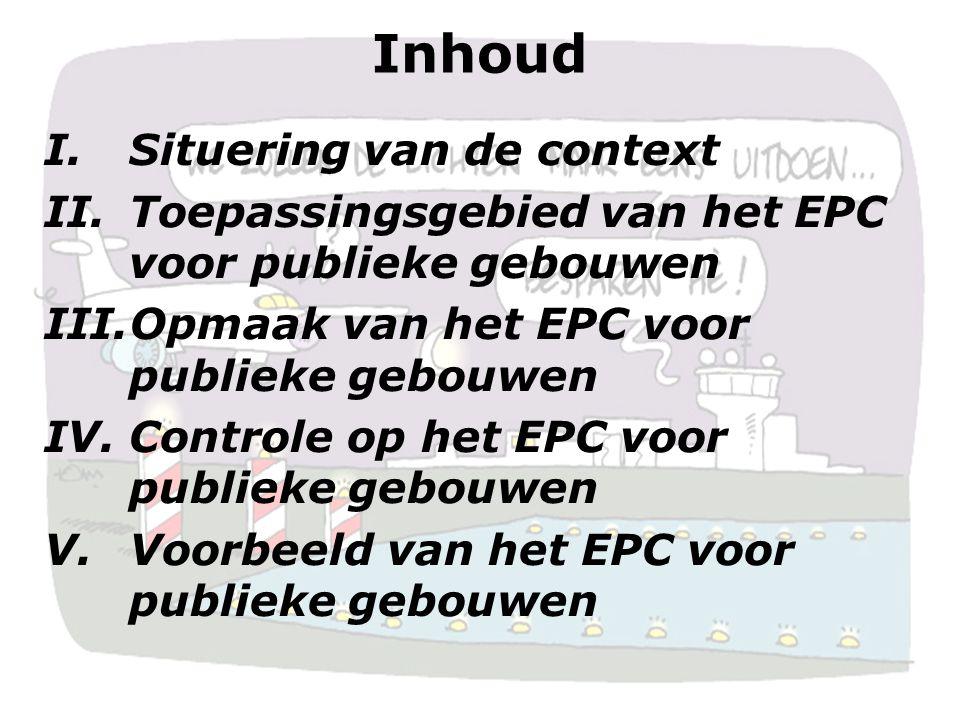 2 Inhoud I.Situering van de context II.Toepassingsgebied van het EPC voor publieke gebouwen III.Opmaak van het EPC voor publieke gebouwen IV.Controle op het EPC voor publieke gebouwen V.Voorbeeld van het EPC voor publieke gebouwen
