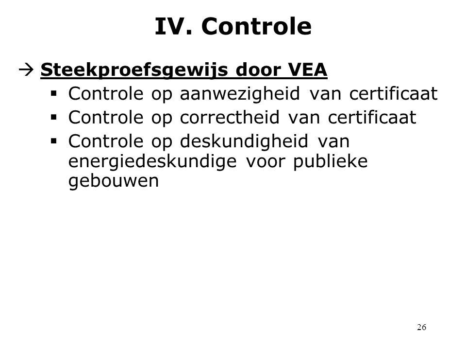 26  Steekproefsgewijs door VEA  Controle op aanwezigheid van certificaat  Controle op correctheid van certificaat  Controle op deskundigheid van energiedeskundige voor publieke gebouwen IV.