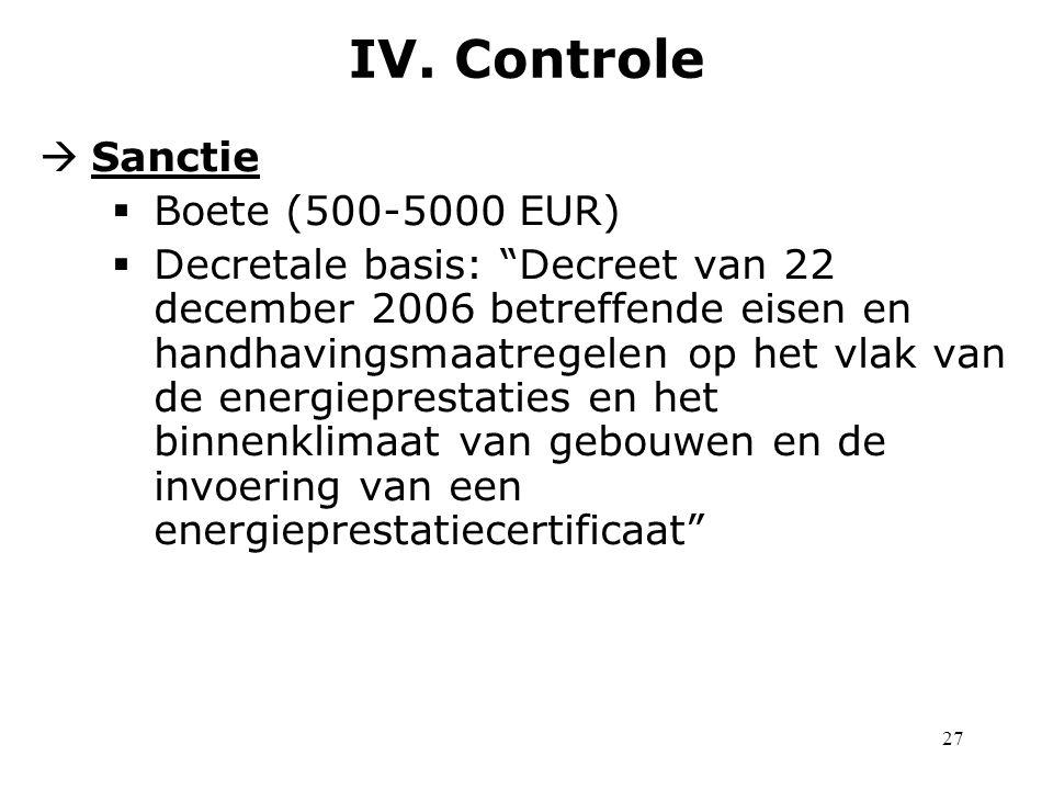 27  Sanctie  Boete (500-5000 EUR)  Decretale basis: Decreet van 22 december 2006 betreffende eisen en handhavingsmaatregelen op het vlak van de energieprestaties en het binnenklimaat van gebouwen en de invoering van een energieprestatiecertificaat IV.