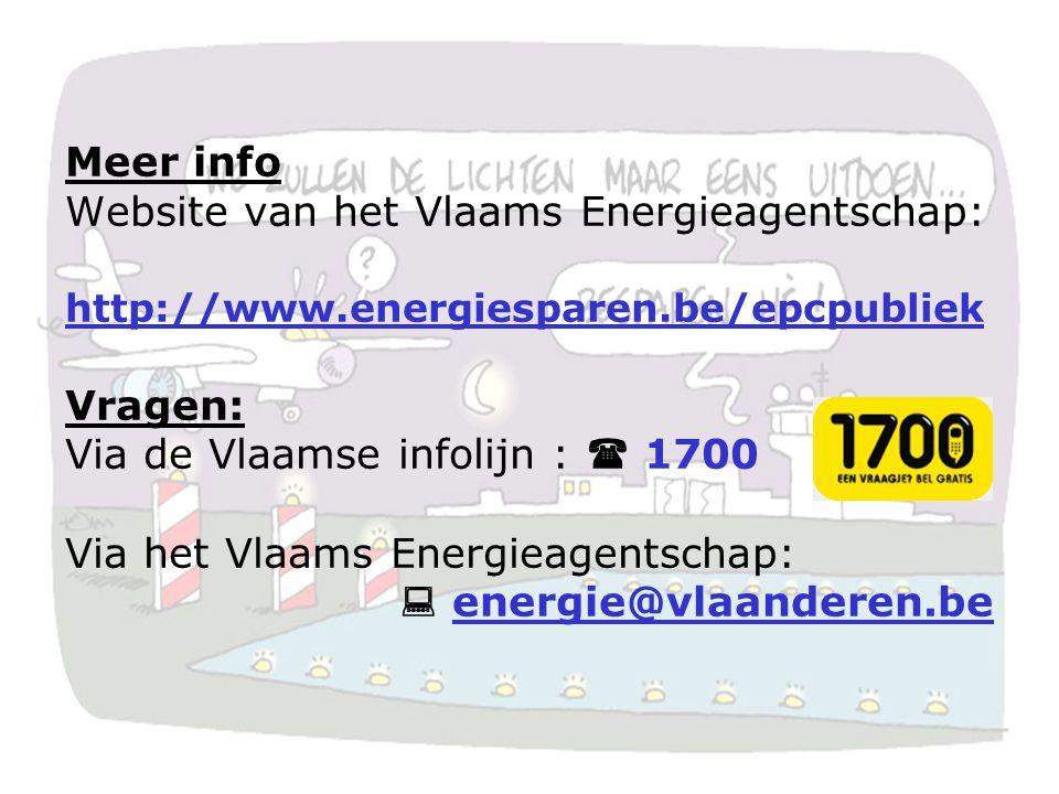 Meer info Website van het Vlaams Energieagentschap: http://www.energiesparen.be/epcpubliek Vragen: Via de Vlaamse infolijn :  1700 Via het Vlaams Energieagentschap:  energie@vlaanderen.be