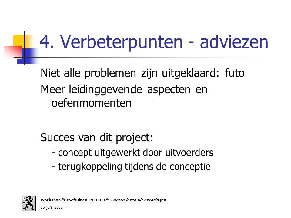 4. Verbeterpunten - adviezen Niet alle problemen zijn uitgeklaard: futo Meer leidinggevende aspecten en oefenmomenten Succes van dit project: - concep