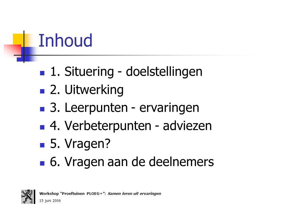 Inhoud 1. Situering - doelstellingen 2. Uitwerking 3. Leerpunten - ervaringen 4. Verbeterpunten - adviezen 5. Vragen? 6. Vragen aan de deelnemers Work