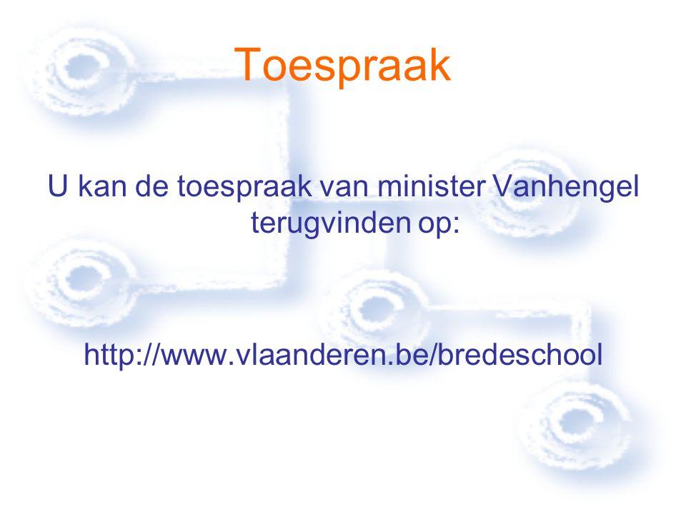 Toespraak U kan de toespraak van minister Vanhengel terugvinden op: http://www.vlaanderen.be/bredeschool