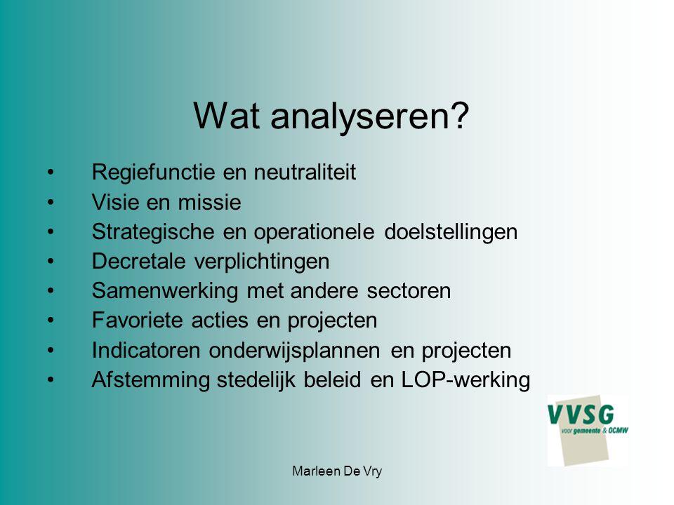 Marleen De Vry Wat analyseren? Regiefunctie en neutraliteit Visie en missie Strategische en operationele doelstellingen Decretale verplichtingen Samen
