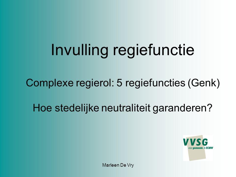 Marleen De Vry Invulling regiefunctie Complexe regierol: 5 regiefuncties (Genk) Hoe stedelijke neutraliteit garanderen
