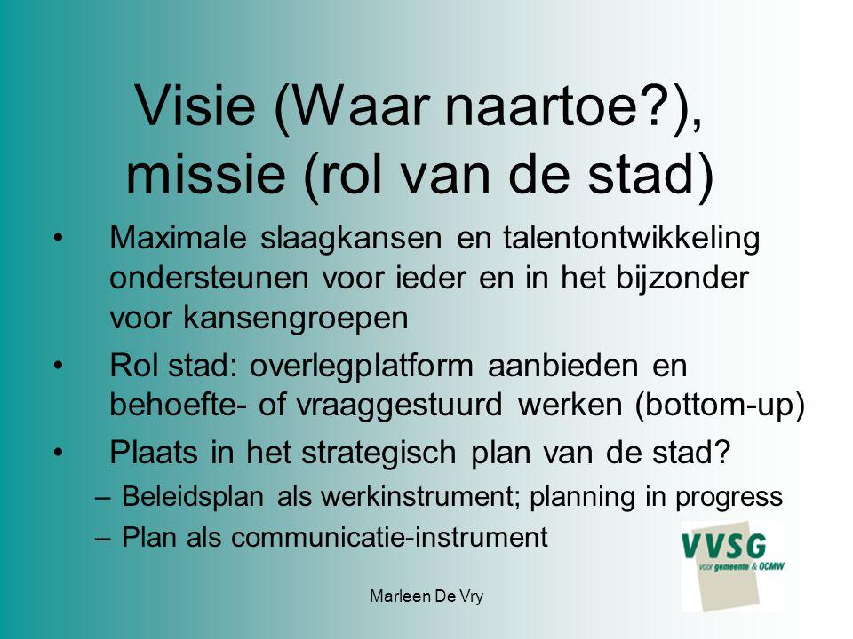 Marleen De Vry Visie (Waar naartoe?), missie (rol van de stad) Maximale slaagkansen en talentontwikkeling ondersteunen voor ieder en in het bijzonder