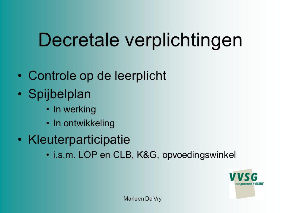 Marleen De Vry Decretale verplichtingen Controle op de leerplicht Spijbelplan In werking In ontwikkeling Kleuterparticipatie i.s.m. LOP en CLB, K&G, o