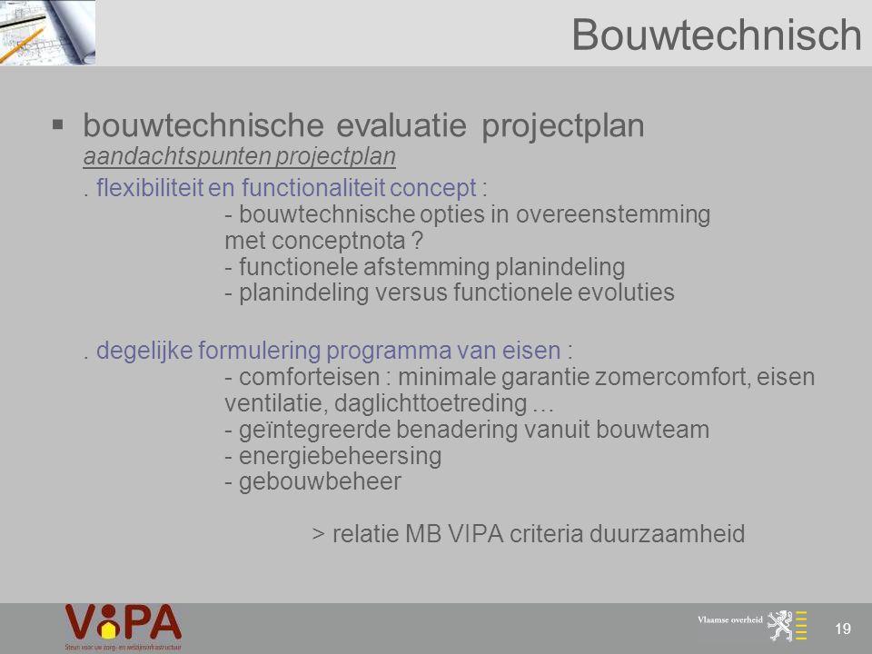 19 Bouwtechnisch  bouwtechnische evaluatie projectplan aandachtspunten projectplan. flexibiliteit en functionaliteit concept : - bouwtechnische optie