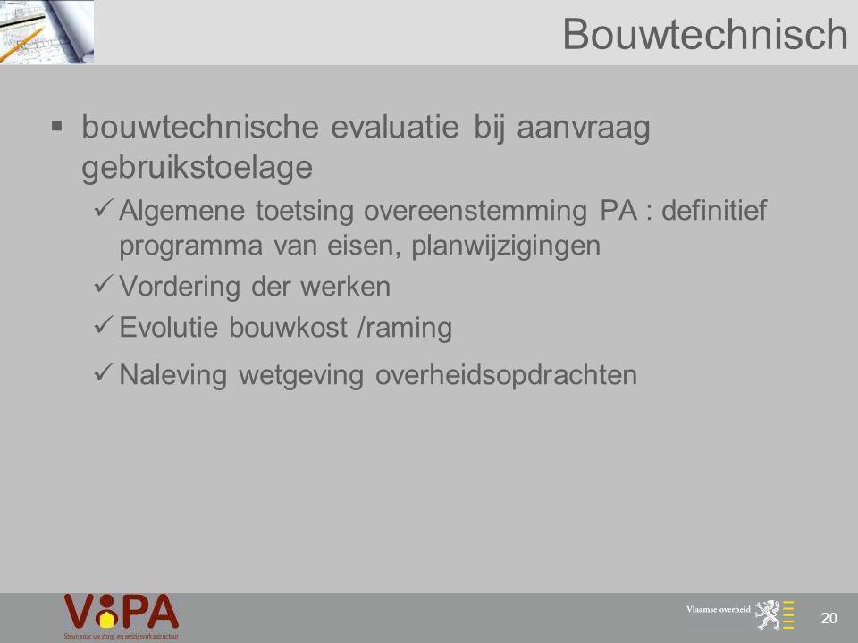 20 Bouwtechnisch  bouwtechnische evaluatie bij aanvraag gebruikstoelage Algemene toetsing overeenstemming PA : definitief programma van eisen, planwi