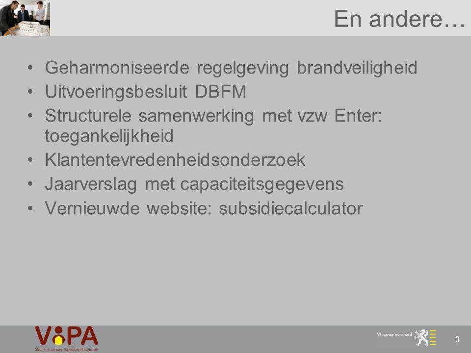 3 En andere… Geharmoniseerde regelgeving brandveiligheid Uitvoeringsbesluit DBFM Structurele samenwerking met vzw Enter: toegankelijkheid Klantentevre