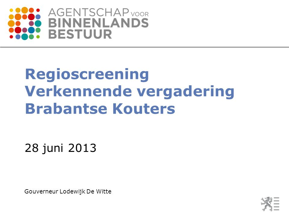 Regioscreening Verkennende vergadering Brabantse Kouters 28 juni 2013 Gouverneur Lodewijk De Witte