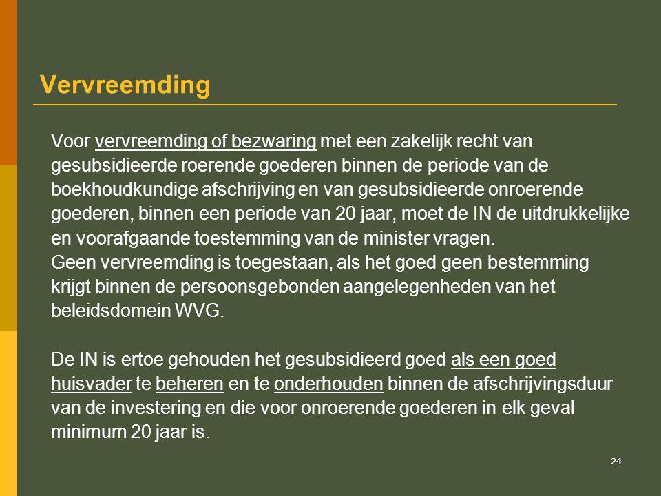 25 Pro rato terugvordering GT Bij overtreding van de regels inzake bestemmingswijziging, vervreemding of bezwaring met zakelijk recht, zullen de verleende GT worden teruggevorderd pro rato het nog niet afgelopen gedeelte van de boekhoudkundige afschrijvingstermijn en tevens pro rato van het deel van de subsidiabele oppervlakte van het gesubsidieerd goed dat van bestemming wijzigt, of vervreemd of bezwaard wordt met een zakelijk recht.