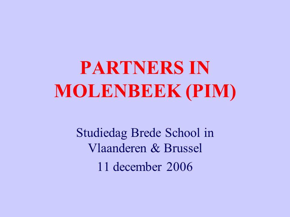 PARTNERS IN MOLENBEEK (PIM) Studiedag Brede School in Vlaanderen & Brussel 11 december 2006