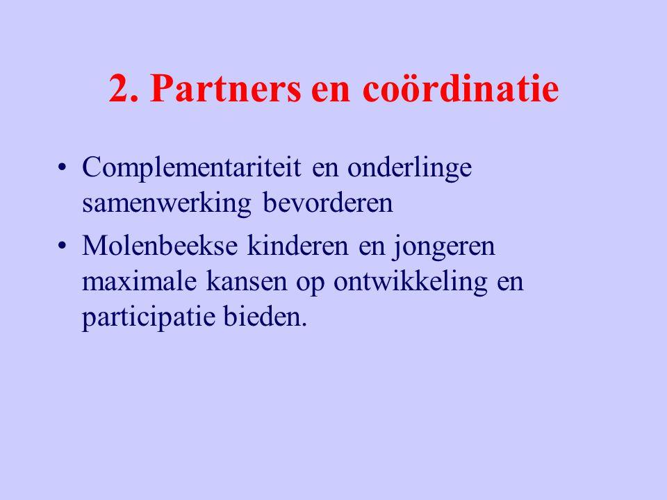 2. Partners en coördinatie Complementariteit en onderlinge samenwerking bevorderen Molenbeekse kinderen en jongeren maximale kansen op ontwikkeling en