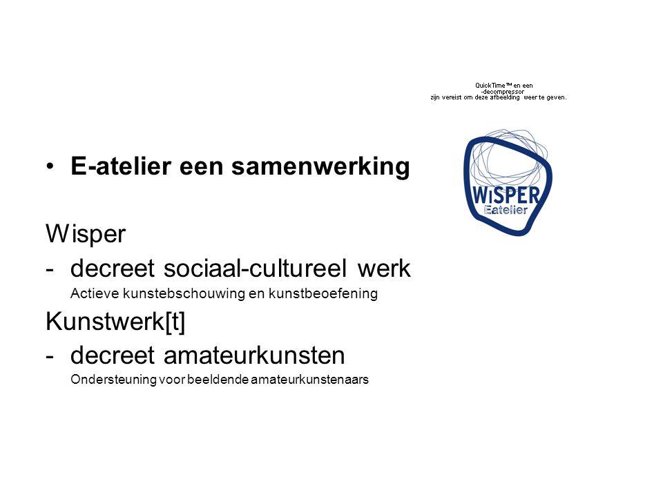 E-atelier een samenwerking Wisper -decreet sociaal-cultureel werk Actieve kunstebschouwing en kunstbeoefening Kunstwerk[t] -decreet amateurkunsten Ondersteuning voor beeldende amateurkunstenaars