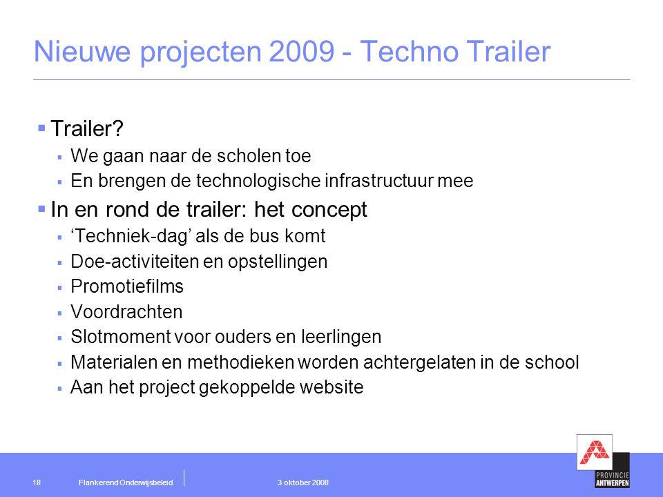 Flankerend Onderwijsbeleid 3 oktober 200818 Nieuwe projecten 2009 - Techno Trailer  Trailer.