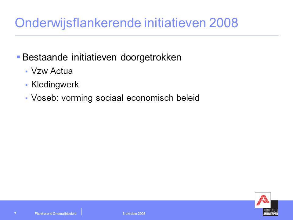 Flankerend Onderwijsbeleid 3 oktober 20088 Onderwijsflankerende initiatieven 2008  Nieuwe projecten en initiatieven  Ondersteuning RTC en huisvesting RTC 'bruggenbouwers'  1000 jongeren naar Buchenwald  Proeftuinproject 'Regionaal Expertisecentrum voor Talentontwikkeling in het Onderwijs'  Project 'Zin-d'erin(g)' van Chirojeugd Vlaanderen  Project 'Kansen in Onderwijs'