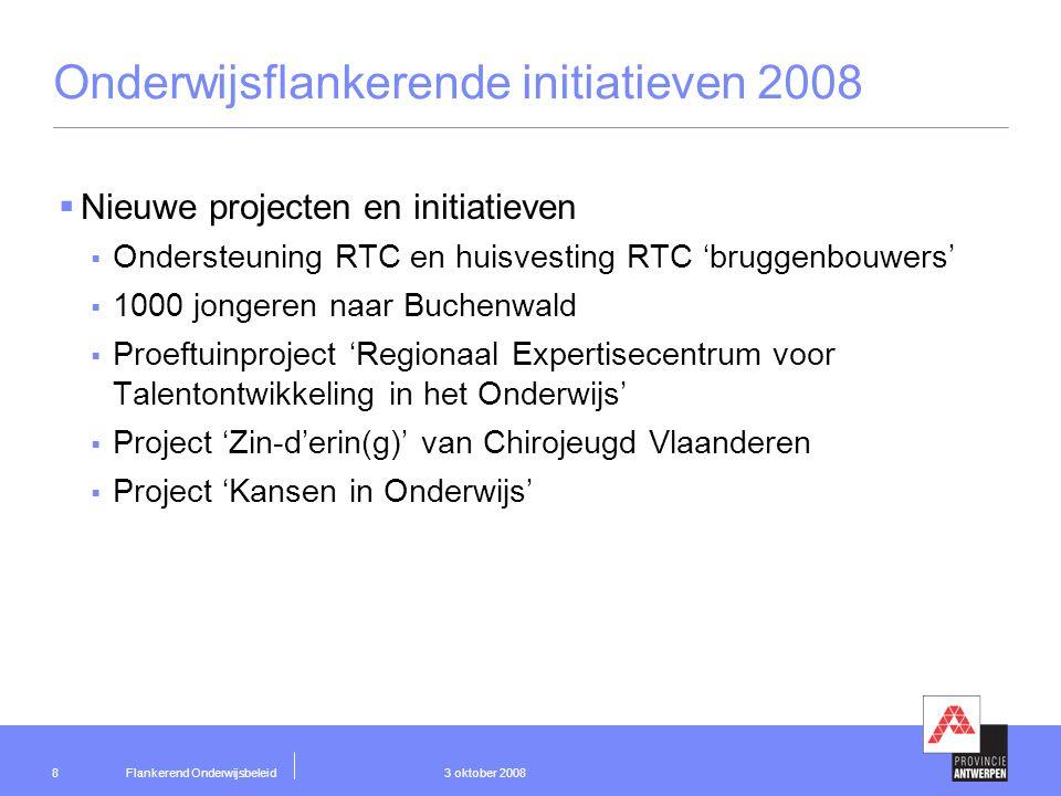 Flankerend Onderwijsbeleid 3 oktober 20089 Nieuwe projecten in 2008  Ondersteuning RTC en huisvesting 'bruggenbouwers'  Regionaal Technologisch Centrum Antwerpen vzw  Rol  Samenwerking bedrijven en onderwijs faciliteren  Opwaarderen secundair en beroepsonderwijs  1000 jongeren naar Buchenwald  Van 10 tot 14 april 2008 n.a.v.