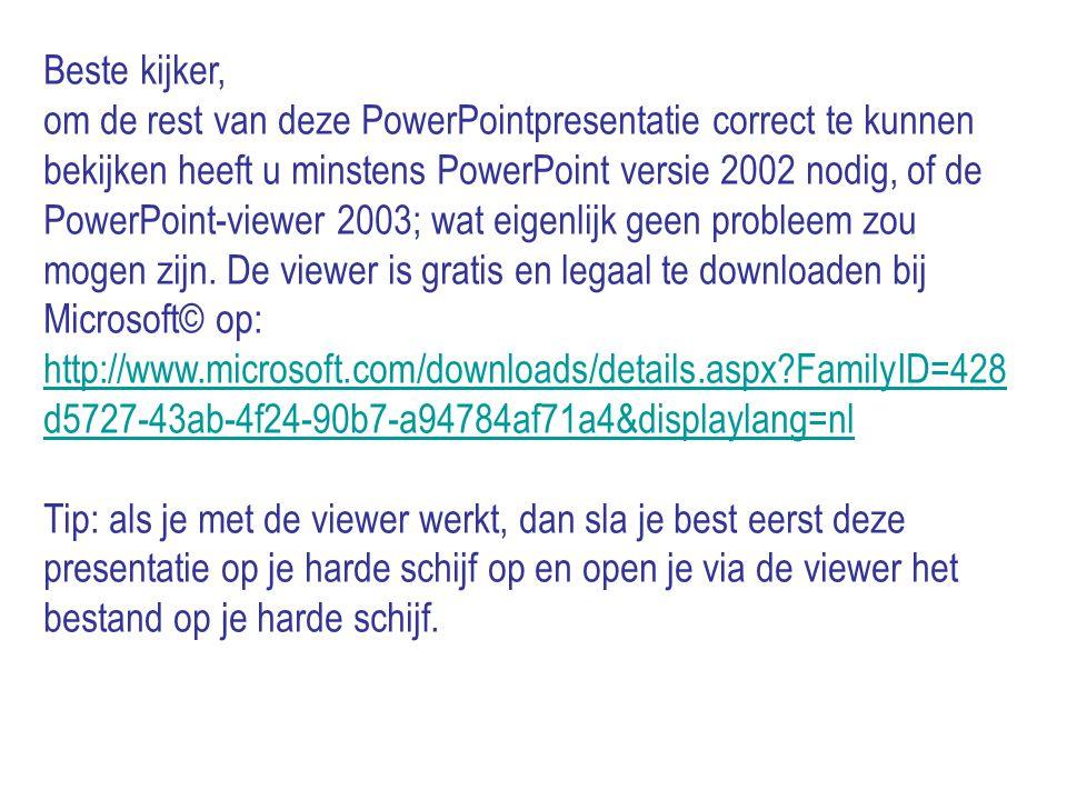 Beste kijker, om de rest van deze PowerPointpresentatie correct te kunnen bekijken heeft u minstens PowerPoint versie 2002 nodig, of de PowerPoint-vie