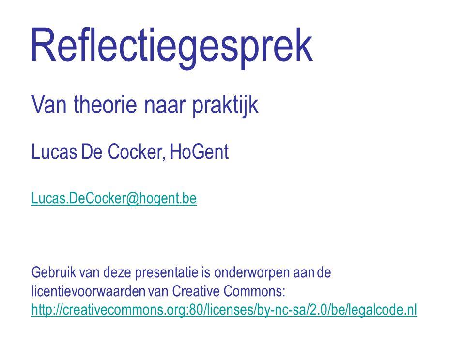 Reflectiegesprek Van theorie naar praktijk Lucas De Cocker, HoGent Lucas.DeCocker@hogent.be Lucas.DeCocker@hogent.be Gebruik van deze presentatie is o